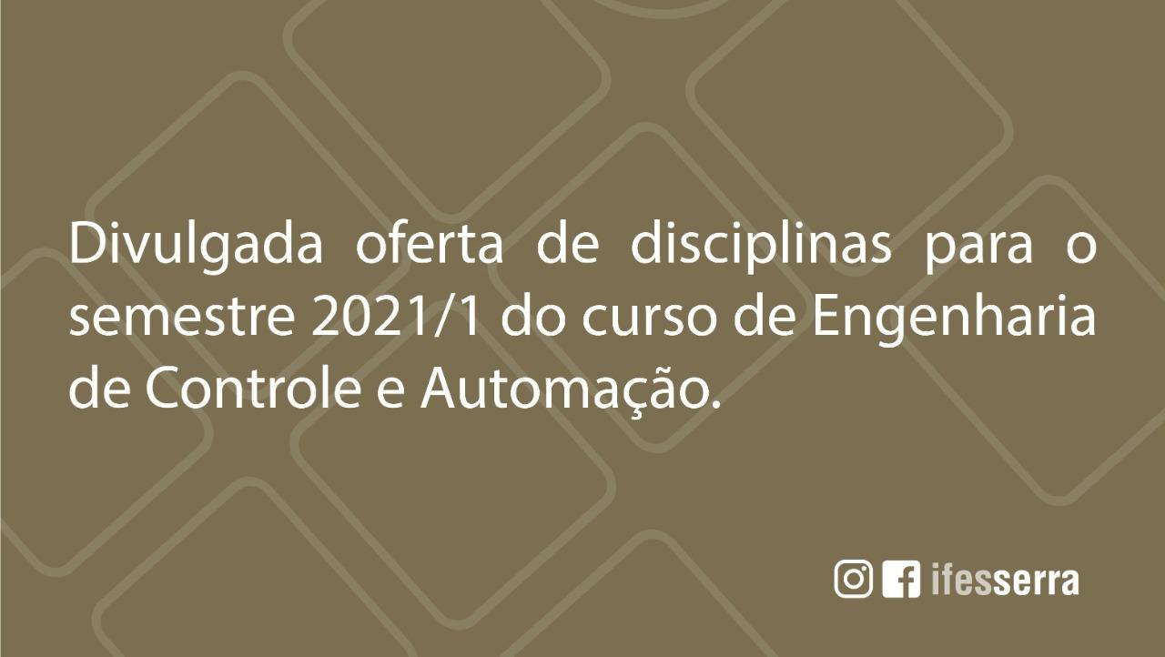 Oferta de disciplinas para o semestre 2021/1 no curso de Engenharia de Controle e Automação